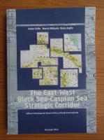 Anticariat: Iulian Chifu - The East-West Black Sea-Caspian Sea strategic corridor