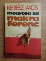 Anticariat: Kertesz Akos - Moartea lui Makra Ferenc