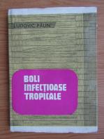 Anticariat: Ludovic Paun - Boli infectioase tropicale