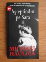 Anticariat: Michael Haulica - Asteptand-o pe Sara