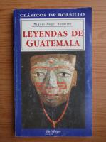 Miguel Angel Asturias - Leyendas de Guatemala