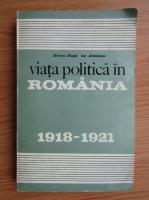 Anticariat: Mircea Musat, Ion Ardeleanu - Viata politica in Romania, 1918-1921