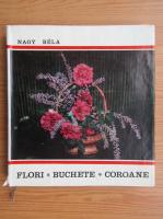 Anticariat: Nagy Bela - Flori, buchete, coroane