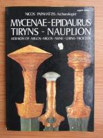 Anticariat: Nicos Papahatzis - Mycenae-epidaurus, tiryns-nauplion. Heraion of argos-argos-asine-lerna-troezen