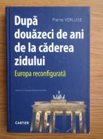Anticariat: Pierre Verluise - Dupa 20 de ani de la caderea zidului. Europa reconfigurata