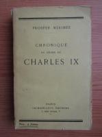 Anticariat: Prosper Merimee - Chronique du regne de Charles IX (1927)
