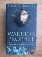 Anticariat: R. Scott Bakker - The warrior-prophet