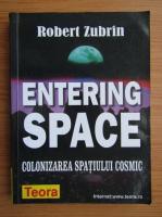 Robert Zubrin - Entering space. Colonizarea spatiului cosmic