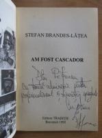 Stefan Brandes Latea - Am fost cascador (cu autograful autorului)