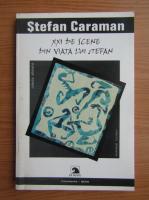 Stefan Caraman - XXI de scene din viata lui Stefan