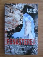 Stelian Necula - Renasterea, in patria mama am primit-o