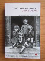 Anticariat: Svetlana Aleksievici - Ultimii martori. Solo pentru un glas de copil