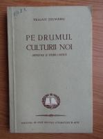 Traian Selmaru - Pe drumul culturii noi