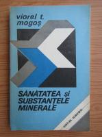 Viorel T. Mogos - Sanatatea si substantele minerale