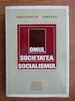 Anticariat: Constantin Ionescu - Omul, societatea, socialismul