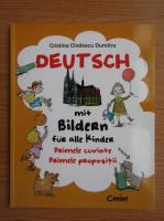 Cristina Cindescu Dumitrescu - Deutsch mit Bildern fur alle Kinder. Primele cuvinte, primele propozitii