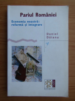 Anticariat: Daniel Daianu - Pariul Romaniei. Economia noastra, reforma si integrare