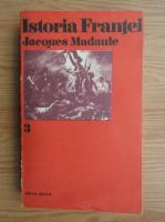 Jacques Madaule - Istoria Frantei (volumul 3)