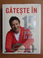 Jamie Oliver - Gateste in 15 minute cu Jamie