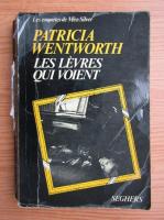 Patricia Wentworth - Les levres qui voient