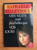 Anticariat: Raphaele Billetdoux - Mes nuits sont plus belles que vos jours