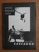 Stefan Brandes Latea - Am fost cascador