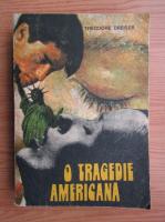 Anticariat: Theodore Dreiser - O tragedie americana (volumul 2)