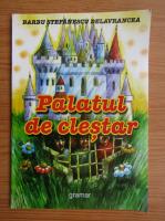 Barbu Stefanescu Delavrancea - Palatul de clestar