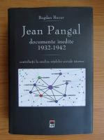 Anticariat: Bogdan Bucur - Jean Pangal documente inedite 1932-1942