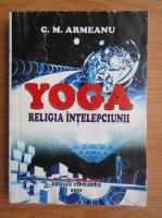 C. M. Armeanu - Yoga. Religia intelepciunii