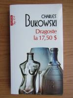 Charles Bukowski - Dragoste la 17,50 dolari (Top 10+)