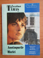 Anticariat: Cristina Tamas - Anotimpurile Mariei