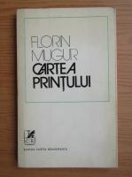 Anticariat: Florin Mugur - Cartea printului
