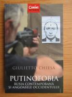 Anticariat: Giulietto Chiesa - Putinofobia. Rusia contemporana si angoasele Occidentului