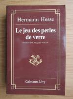 Hermann Hesse - Le jeu des perles de verre / Jocul cu margele de sticla