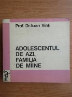 Ioan Vinti - Adolescentul de azi, familia de maine