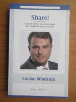 Anticariat: Lucian Mindruta - Share! Cum am invatat din social media sa-i iubesc din nou pe romani