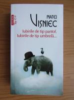 Matei Visniec - Iubirile de tip pantof. Iubirile de tip umbrela (Top 10+)