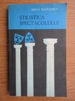Mihai Radulescu - Stilistica spectacolului. Elemente de stilistica antropologica in teatru