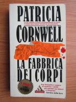 Anticariat: Patricia Cornwell - La fabrica dei corpi