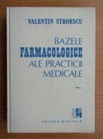 Anticariat: Valentin Stroescu - Bazele farmacologice ale practicii medicale (volumul 1)