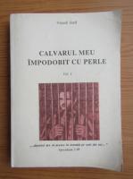 Varadi Iosif - Calvarul meu impodobit cu perle (volumul 1)