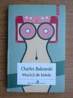 Charles Bukowski - Muzica de belele