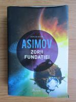 Isaac Asimov - Fundatia, volumul 6. Zorii fundatiei