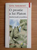 Anticariat: Liviu Antonesei - O prostie a lui Platon. Intelectualii si politica