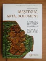Maria Venera Radulescu - Mestesug, arta, document. Cahlele din Tara Romaneasca, secolele XIV-XVII