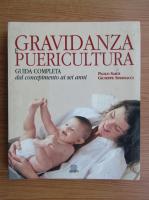 Anticariat: Paolo Sarti - Gravidanza e puericultura. Guida completa dal concepimento ai sei anni
