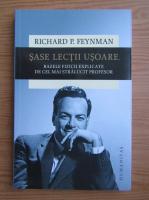 Anticariat: Richard Feynman - Sase lectii usoare. Bazele fizicii explicate de cel mai stralucit profesor