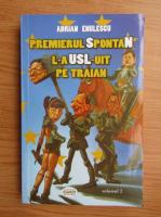 Anticariat: Adrian Enulescu - Premierul spontan l-a USL-uit pe Traian