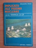 Anticariat: Alexandru Cecal - Implicatii ale fisiunii nucleare
